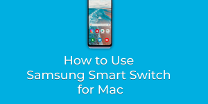 Use Samsung Smart Switch for Mac