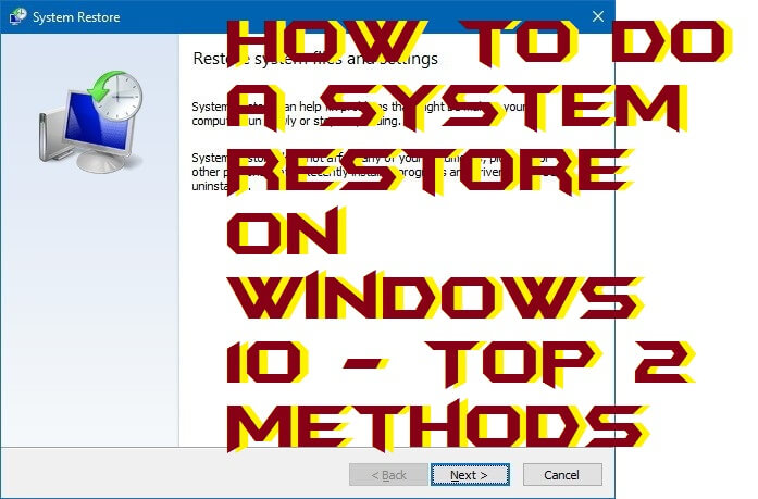 How to do a System Restore on Windows 10 - Top 2 Methods