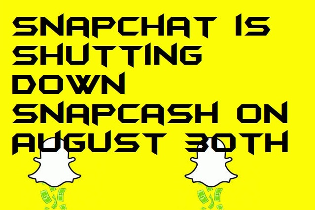 Snapchat is Shutting down Snapcash on August 30th