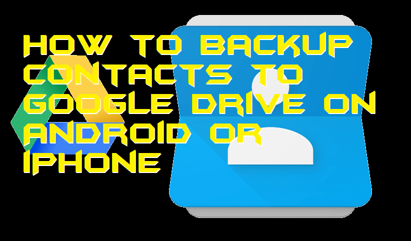 How to Backup Contacts to Google Drive on Android or iPhone