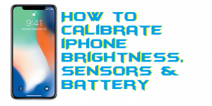 How to Calibrate iPhone Brightness, Sensors & Battery