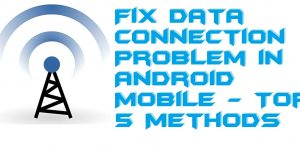 How to Fix Data Connection Problem in Android Mobile – Top 5 Methods