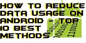 How to Reduce Data Usage on Android – Top 10 Best Methods