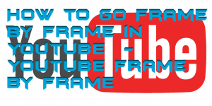 How to go Frame by Frame in Youtube - Youtube Frame by Frame