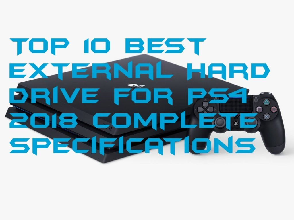 Top 10 Best External Hard Drive for PS4 - 2018 Complete Specifications