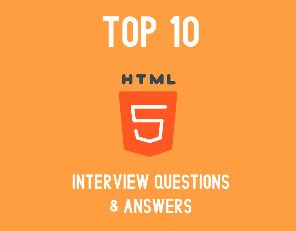 Top 10 HTML5 Interview Questions & Answers - Must Check