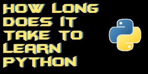 How Long Does it Take to Learn Python – Learn Python Quickly