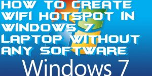 How to Create WiFi Hotspot in Windows 7 Laptop Without any Software – Top 2 Methods