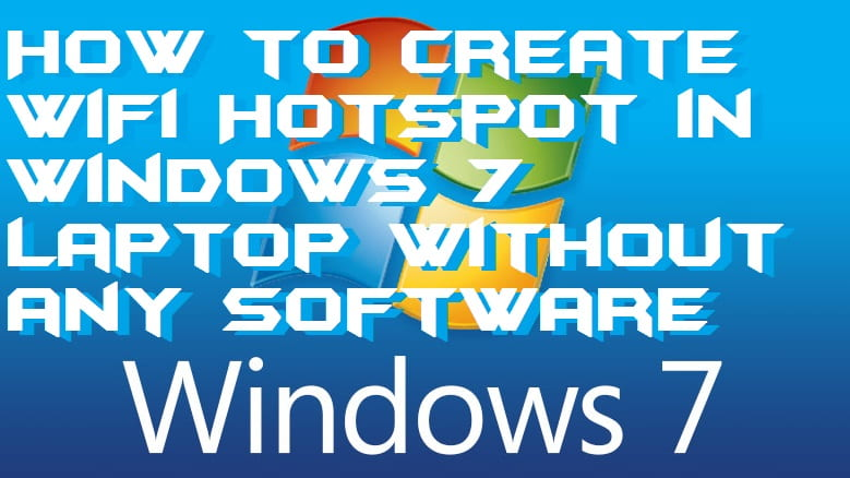 How to Create WiFi Hotspot in Windows 7 Laptop Without any