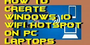 How to Create Windows 10 WiFi Hotspot on PC/Laptops
