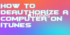 How to Deauthorize a computer on iTunes – Best Method