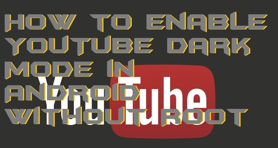 How to Enable YouTube Dark Mode in Android Without Root