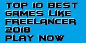 Top 10 Best Games like Freelancer 2018 – Play Now