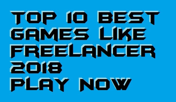 Top 10 Best Games like Freelancer 2018 - Play Now