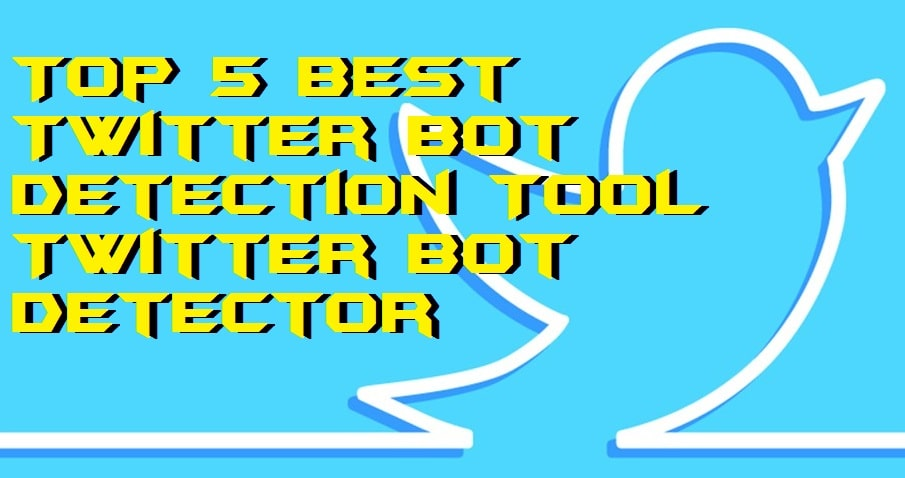 Top 5 Best Twitter Bot Detection Tool - Twitter Bot Detector
