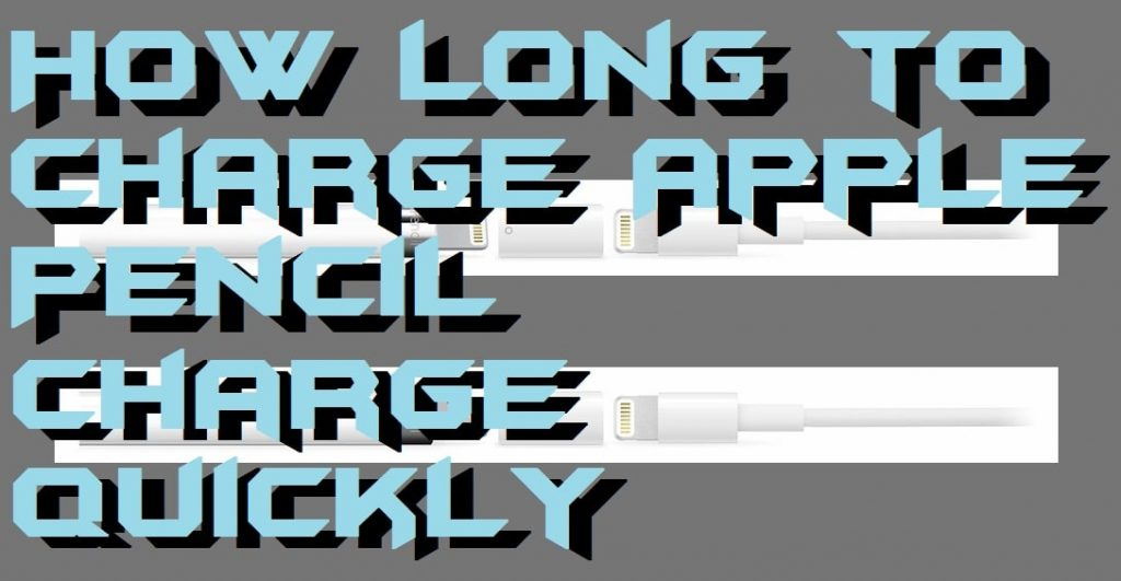 How Long to Charge Apple Pencil - Charge Quickly