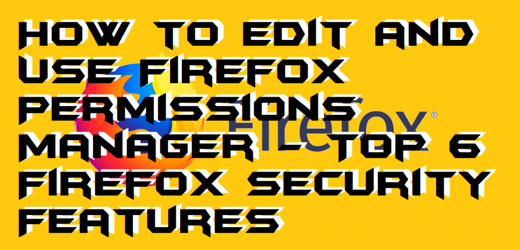 How to Edit and Use Firefox Permissions Manager - Top 6 Firefox Security Features