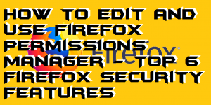 How to Edit and Use Firefox Permissions Manager – Top 6 Firefox Security Features