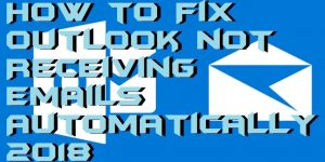 How to Fix Outlook not Receiving Emails Automatically 2018