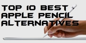 Top 10 Best Apple Pencil Alternatives 2018