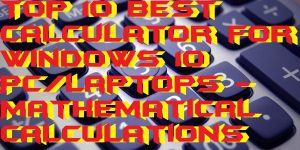 Top 10 Best Calculator for Windows 10 PC/Laptops – Mathematical Calculations