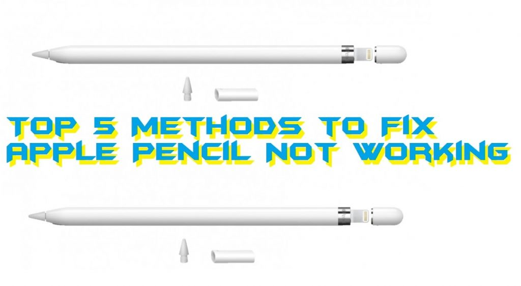 Top 5 Methods to Fix Apple Pencil Not Working - 100% Working