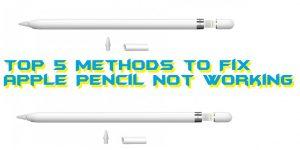 Top 5 Methods to Fix Apple Pencil Not Working – 100% Working
