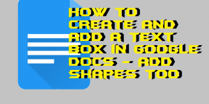 How to Create and Add a Text Box in Google Docs – Add Shapes Too