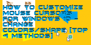 How to Customize Mouse Cursors for Windows 10 – Change Colors/Shape [Top 4 Methods]