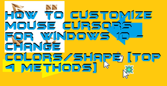 How to Customize Mouse Cursors for Windows 10 - Change Colors-Shape [Top 4 Methods]