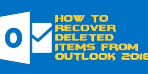 How to Recover Deleted Items from Outlook 2018