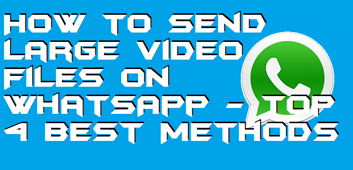 How to Send Large Video Files on WhatsApp - Top 4 Best Methods