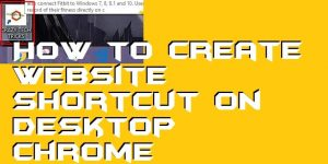 How to Create Website Shortcut on Desktop Chrome