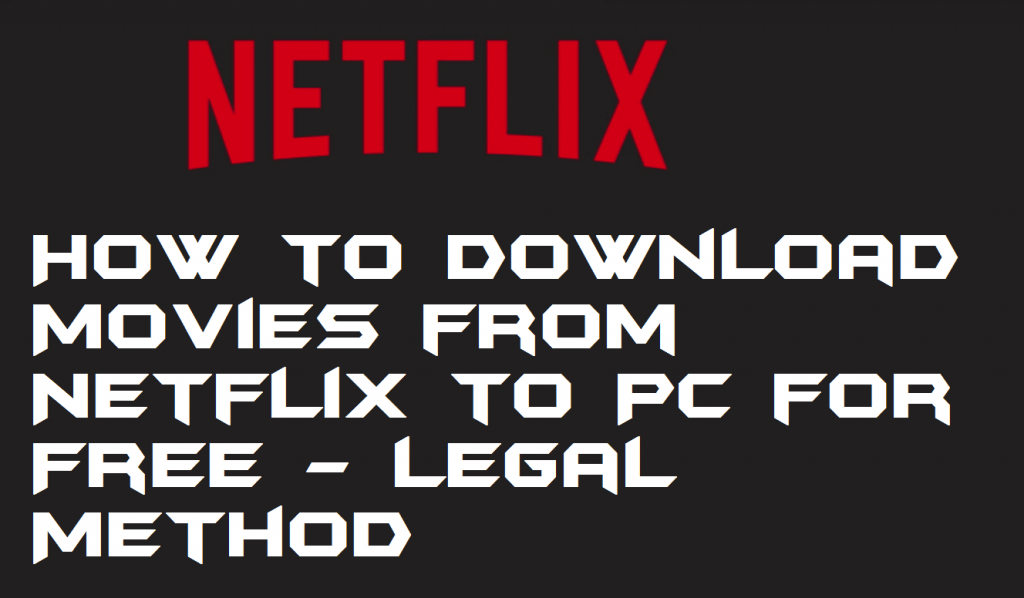How to Download Movies from Netflix to PC for Free - Legal Method