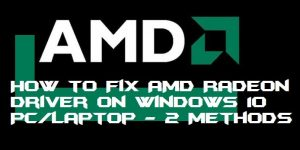 How to Fix AMD Radeon Driver on Windows 10 PC/Laptop – 2 Methods