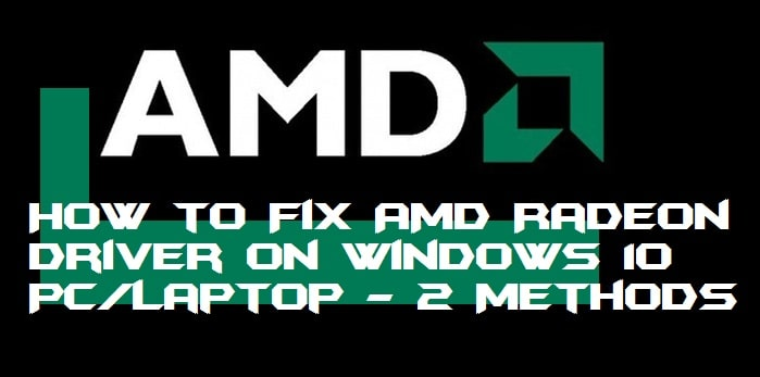How to Fix AMD Radeon Driver on Windows 10 PC-Laptop - 2 Methods