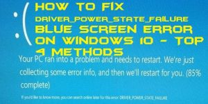How to Fix Driver_Power_State_Failure Blue Screen Error on Windows 10 - Top 4 Methods