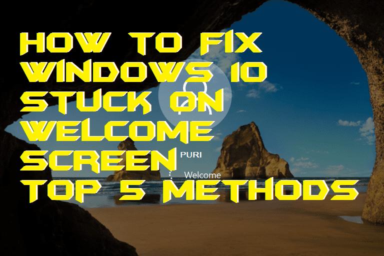 How to Fix Windows 10 Stuck on Welcome Screen - Top 5 Methods