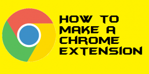 How to Make a Chrome Extension [Tutorial]- Chrome Extension Development