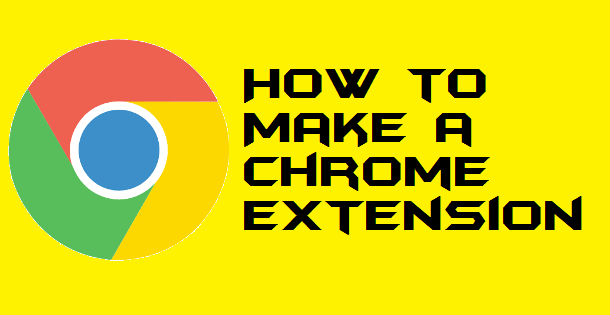 How to Make a Chrome Extension - Chrome Extension Development