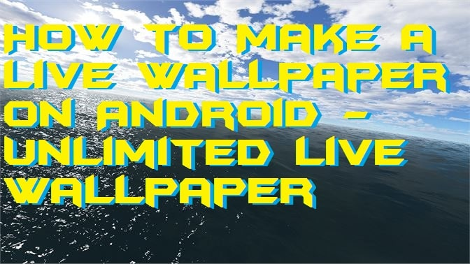 How to Make a Live Wallpaper on Android - Unlimited Live Wallpaper