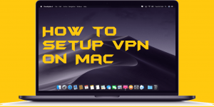 How to Setup VPN on Mac – Free VPN for MacBook