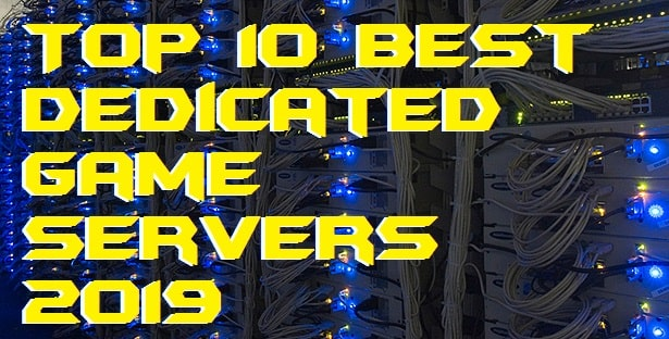 Top 10 Best Dedicated Game Servers 2019