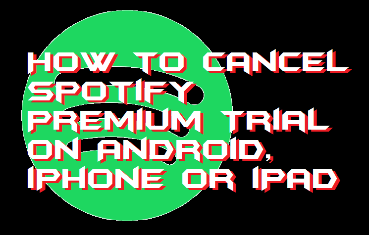 How to Cancel Spotify Premium Trial on Android, iPhone or iPad