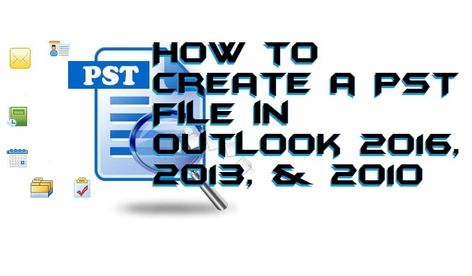 How to Create a PST File in Outlook 2016, 2013, & 2010
