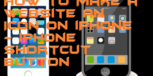 How to Make a Website an Icon on iPhone – iPhone Shortcut Button
