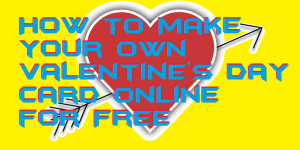 How to Make your own Valentine's Day Card Online for Free