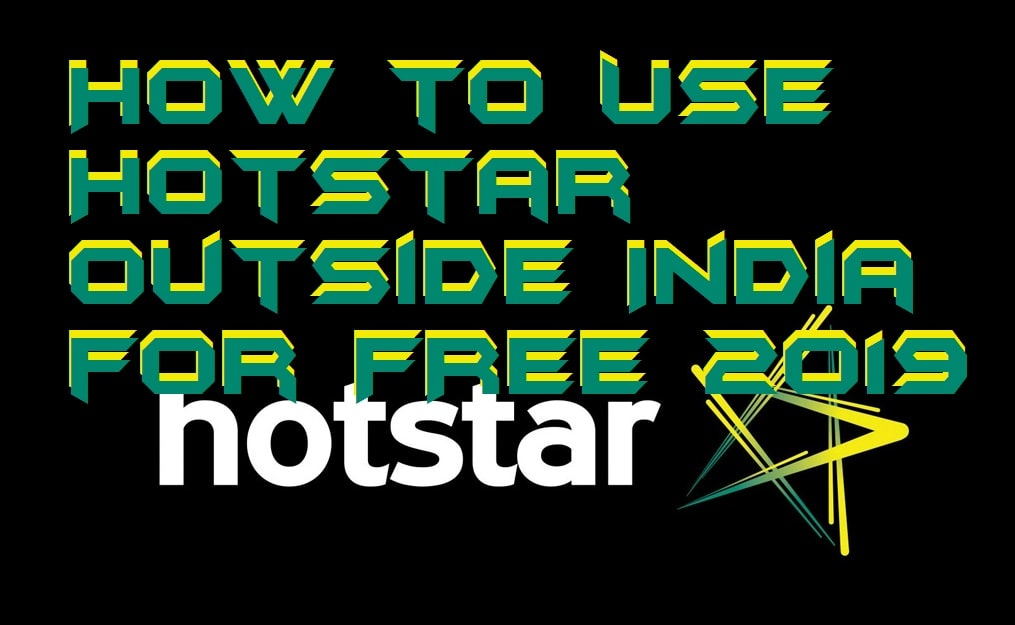How to Use Hotstar Outside India for FREE 2019