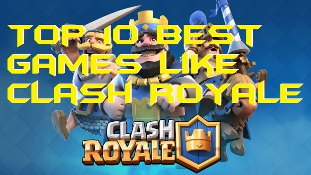 Top 10 Best Games Like Clash Royale - Alternatives