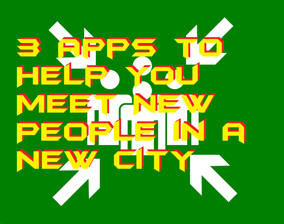 3 Apps to Help You Meet New People in a New City